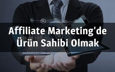 Affiliate Marketing Sektöründe Ürün Sahibi Olmak